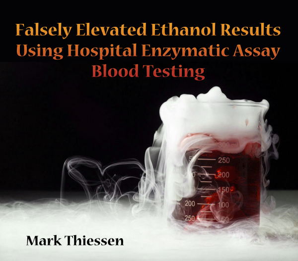 Falsely Elevated Ethanol Results Using Hospital Enzymatic Assay Blood Testing