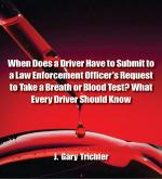 When Does a Driver Have to Submit to a Law Enforcement Officer's Request to Take a Breath or Blood Test? What Every Driver Should Know